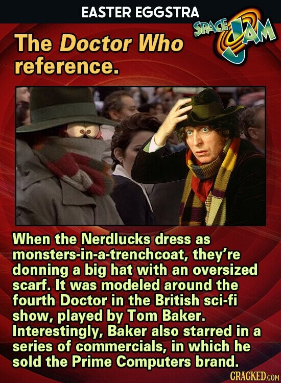 EASTER EGGSTRA SPAE AM The Doctor Who reference. When the Nerdlucks dress as they're donnina bistrenchcoat, a an oversized scarf. It was modeled around the fourth Doctor in the British sci-fi show, played by Tom Baker. Interestingly, Baker also starred in a series of commercials, in which he sold the Prime