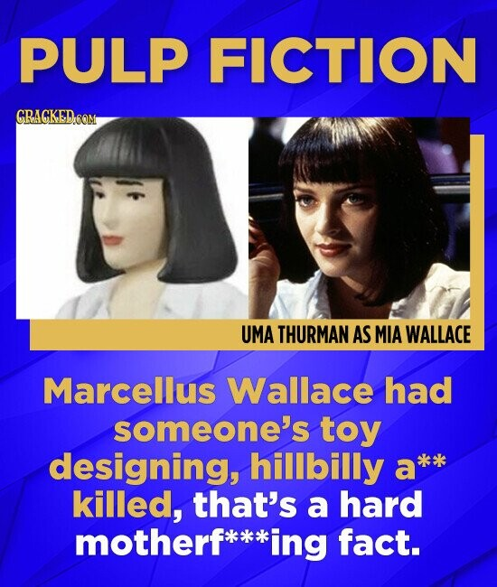 PULP FICTION GRACKEDCOM UMA THURMAN AS MIA WALLACE Marcellus Wallace had someone's toy designing, hillbilly a killed, that's a hard motherfk ing fact.