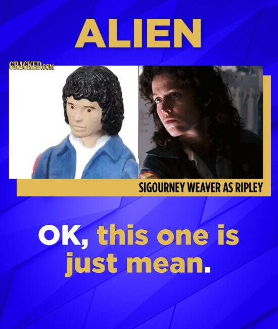 ALIEN GRACKED COM SIGOURNEY WEAVER AS RIPLEY OK, this one is just mean.