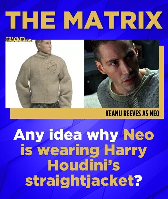 THE MATRIX GRACKEDCOM KEANU REEVES AS NEO Any idea why Neo is wearing Harry Houdini's straightjacket?