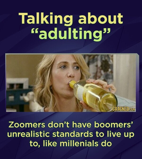 Talking about adulting CRACKED COMT Zoomers don't have boomers' unrealistic standards to live up to, like millenials do