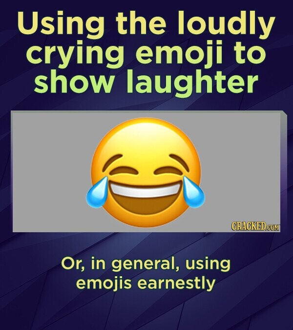 Using the loudly crying emoji to show laughter CRACKED COMT Or, in general, using emojis earnestly