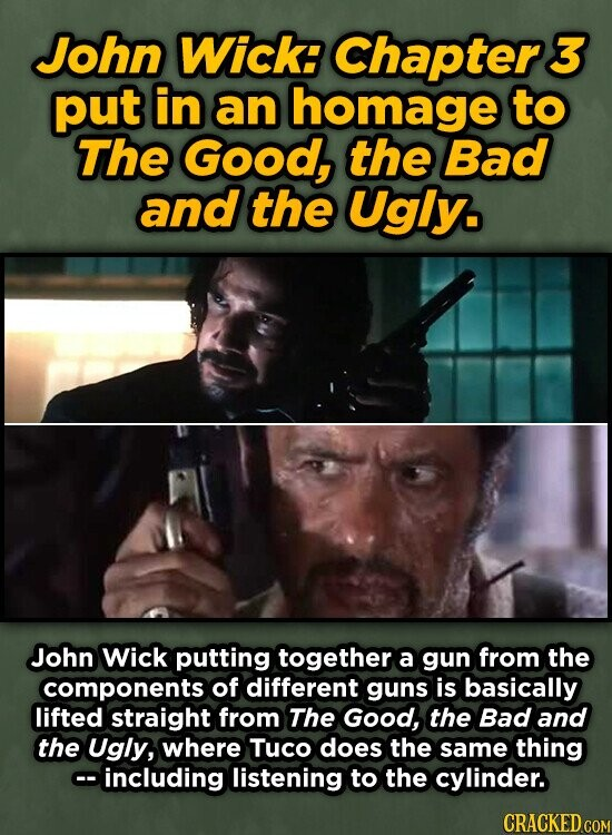 John Wick: Chaptere 3 put in an homage to The Good, the Bad and the Ugly. John Wick putting together a gun from the components of different guns is basically lifted straight from The Good, the Bad and the Ugly, where Tuco does the same thing coincluding listening to the