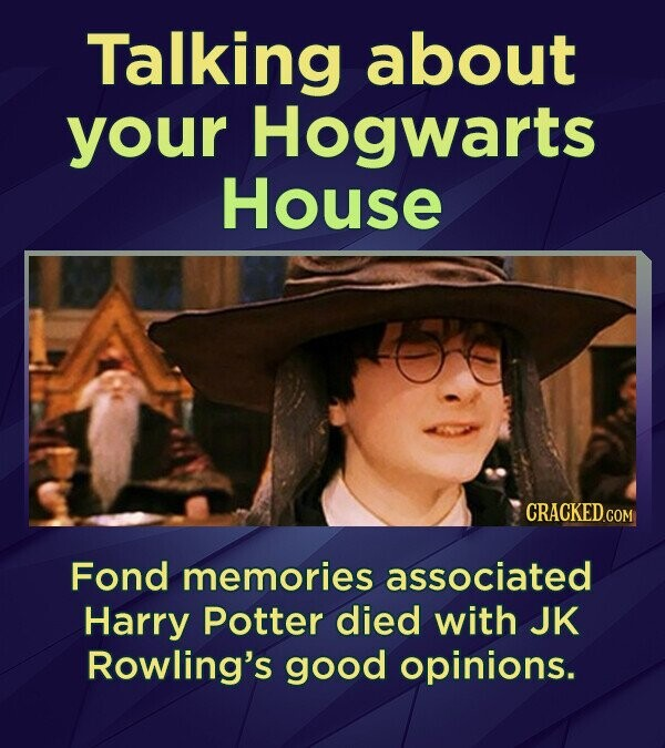 Talking about your Hogwarts House Fond memories associated Harry Potter died with JK Rowling's good opinions.
