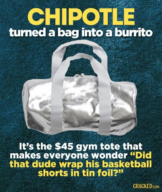CHIPOTLE turned a bag into a burrito It's the $45 gym tote that makes everyone wonder Did that dude wrap his basketball shorts in tin foil?