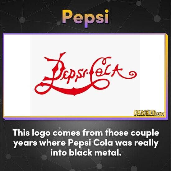 Pepsi Bo* CRACKEDOON This logo comes from those couple years where Pepsi Cola was really into black metal.