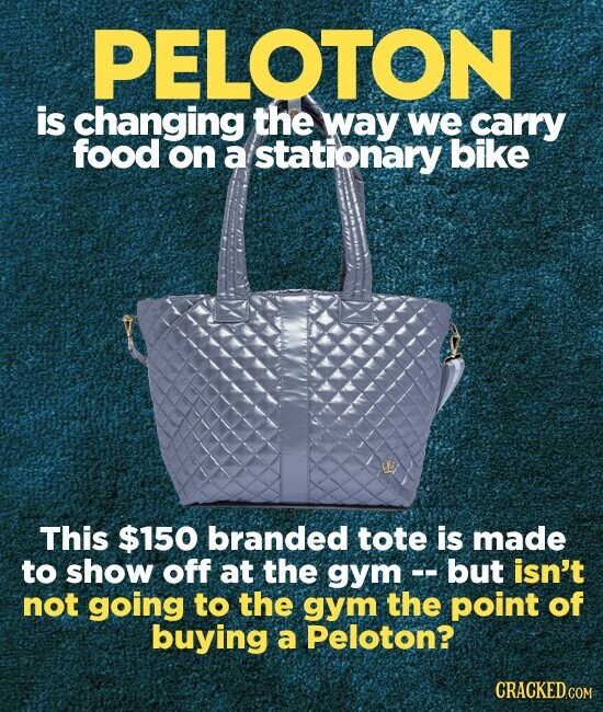 PELOTON is changing the way we carry food on a stationary bike This $150 branded tote is made to show off at the gym-- but isn't not going to the gym the point of buying a Peloton?