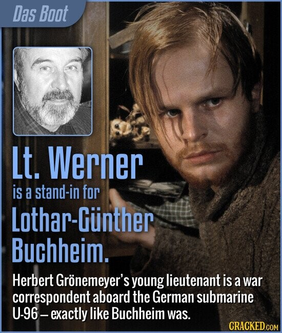 Das Boot Lt. Werner is a stand-in for Lothar-Gunther Buchheim. Herbert Gronemeyer's young lieutenant is a war correspondent aboard the German submarine U-96 -exactly like Buchheim was.