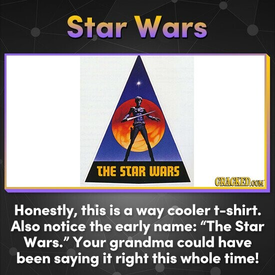 Star Wars THE STAR WARS CRACKEDOON Honestly, this is a way cooler t-shirt. Also notice the early name: The Star Wars. Your grandma could have been saying it right this whole time!