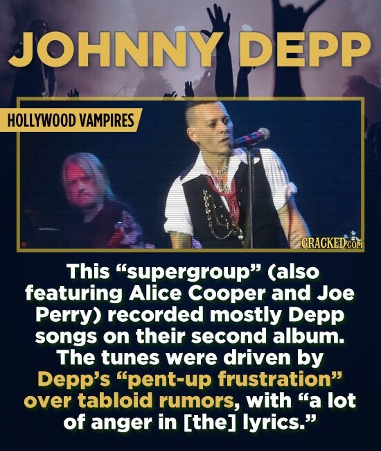 JOHNNY DEPP HOLLYWOOD VAMPIRES This supergroup (also featuring Alice Cooper and Joe Perry) recorded mostly Depp songs on their second album. The tun