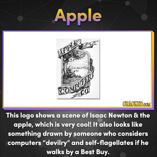 Apple Appl COMpitpn CRACKEDOON This logo shows a scene of Isaac Newton & the apple, which is very cool! It also looks like something drawn by someone who considers computers devilry and self-flagellates if he walks by a Best Buy.