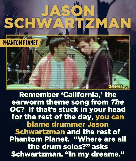 JASON SCHWARTZMAN PHANTOM PLANET CRAGKEDCOM Remember 'California,' the earworm theme song from The oc? If that's stuck in your head for the rest of th
