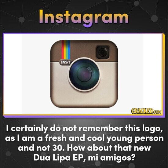 Instagram INST CRACKEDCONT I certainly do not remember this logo, as I am a fresh and cool young person and not 30. How about that new Dua Lipa EP, mi amigos?