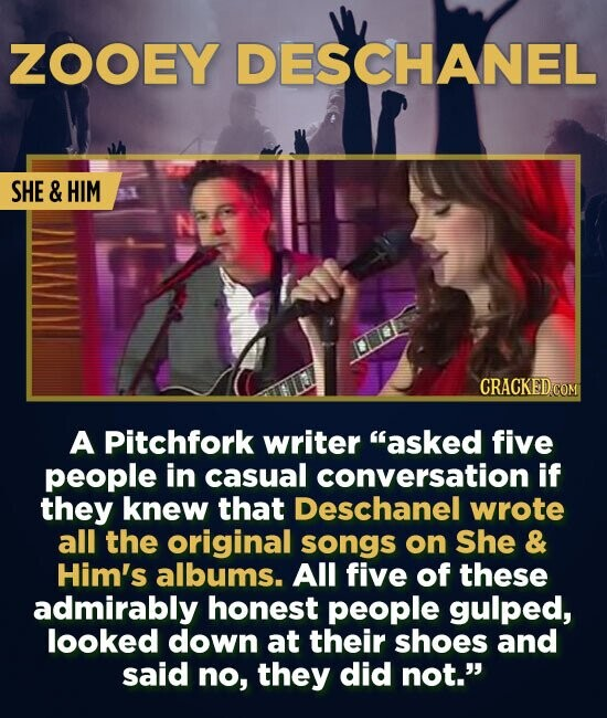 ZOOEY DESCHANEL SHE & HIM A Pitchfork writer asked five people in casual conversation if they knew that Deschanel wrote all the original songs on She