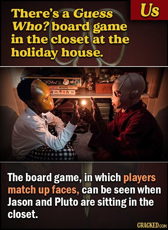 There's a Guess Us Who? board game in the closet at the holiday house. 0901 The board game, in which players match up faces, can be seen when Jason and Pluto are sitting in the closet.