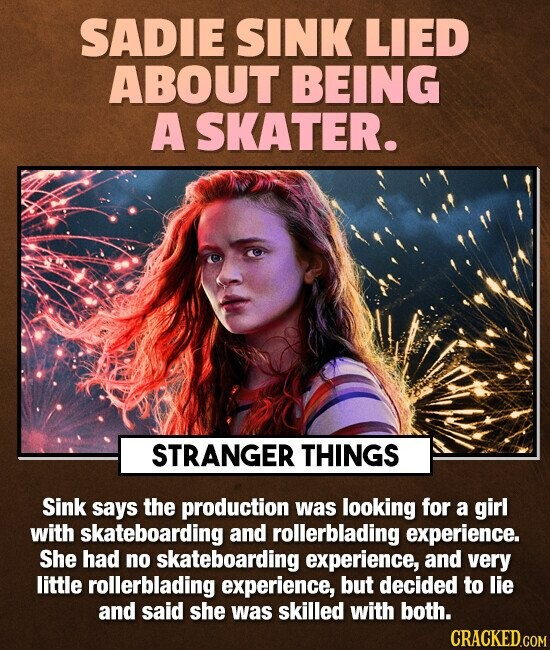 SADIE SINK LIED ABOUT BEING A SKATER. STRANGER THINGS Sink says the production was looking for a girl with skateboarding and rollerblading experience.