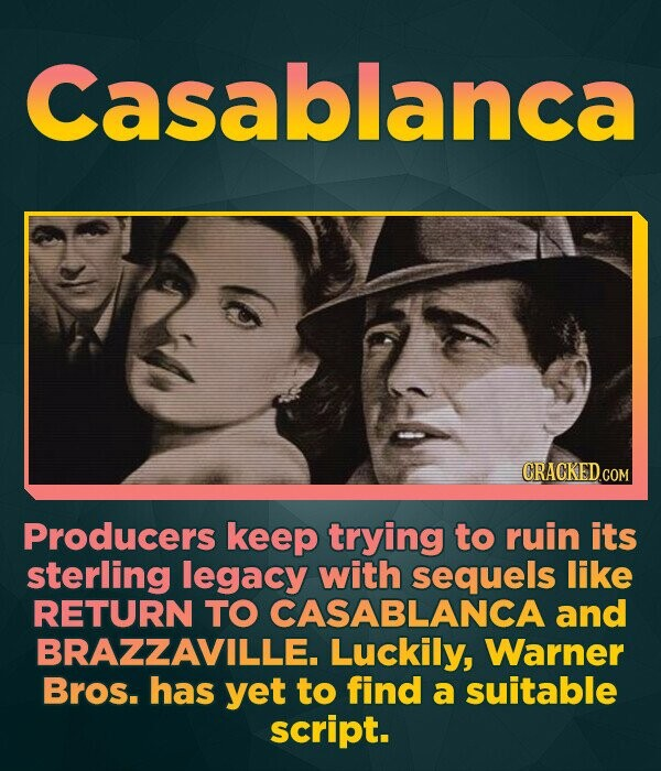 Casablanca Producers keep trying to ruin its sterling legacy with sequels like RETURN TO CASABLANCA and BRAZZAVILLE. Luckily, Warner Bros. has yet to