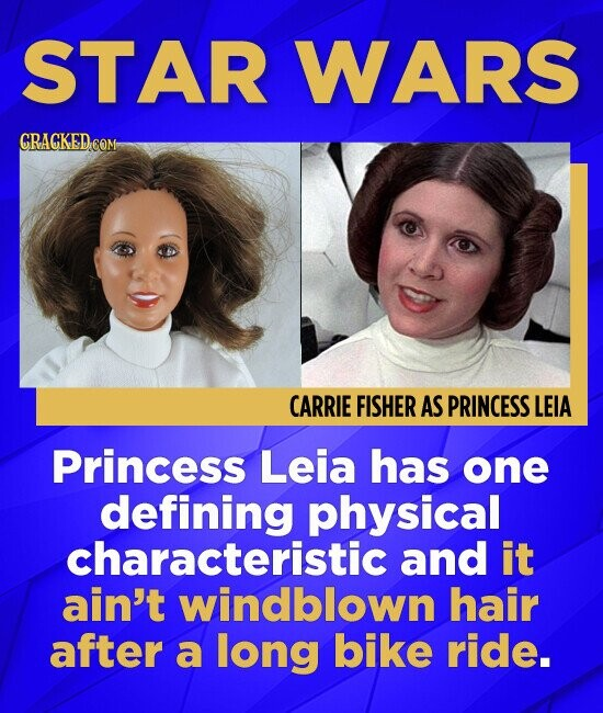 STAR WARS CARRIE FISHER AS PRINCESS LEIA Princess Leia has one defining physical characteristic and it ain't windblown hair after a long bike ride.