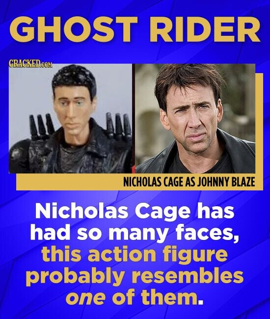 GHOST RIDER CRACKED COM NICHOLAS CAGE AS JOHNNY BLAZE Nicholas Cage has had SO many faces, this action figure probably resembles one of them.