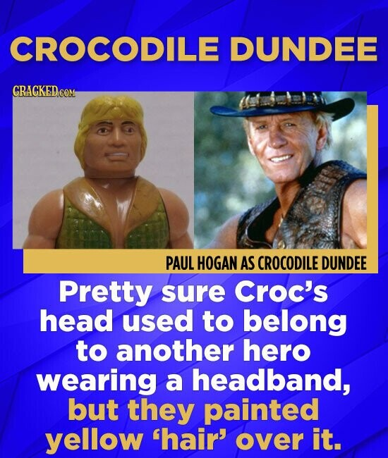 CROCODILE DUNDEE CRACKED COM PAUL HOGAN AS CROCODILE DUNDEE Pretty sure Croc's head used to belong to another hero wearing a headband, but they painte