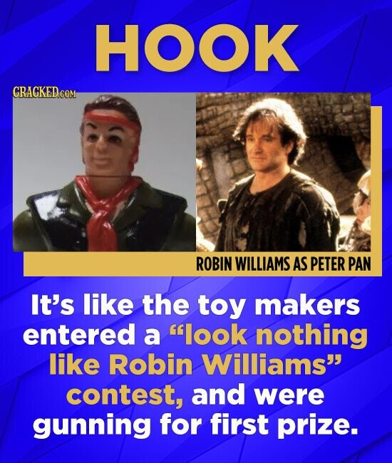 HOOK CRACKED COM ROBIN WILLIAMS AS PETER PAN It's like the toy makers entered a look nothing like Robin Williams contest, and were gunning for first