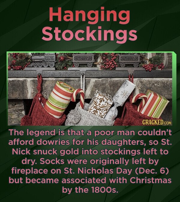 Hanging Stockings 600'53 CRACKED C The legend is that a poor man couldn't afford dowries for his daughters, SO St. Nick snuck gold into stockings left