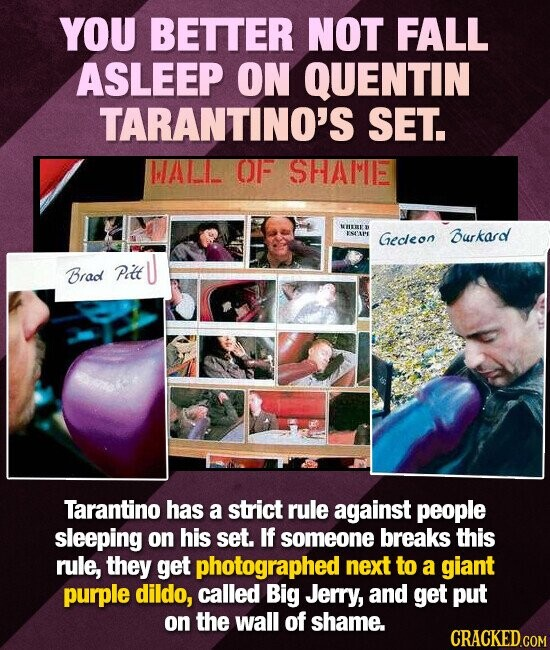 YOU BETTER NOT FALL ASLEEP ON QUENTIN TARANTINO'S SET. MALL 0 SHATIE BE  ESCL'E Gecleon Burkard Brad pkl Tarantino has a strict rule against people sl