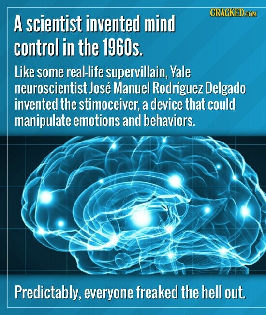 A scientist invented mind control in the 1960s. Like some real-life supervillain, Yale neuroscientist. Jose Manuel Rodriguez Delgado inve