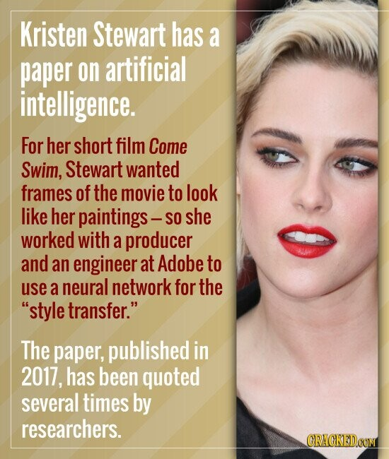 Kristen Stewart has a paper on artificial intelligence. For her short film Come Swim, Stewart wanted frames of the movie to look like her paintings- S