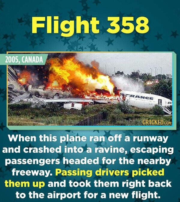 Flight 358 2005, CANADA TNCE When this plane ran off a runway and crashed into a ravine, escaping passengers headed for the nearby freeway. Passing dr