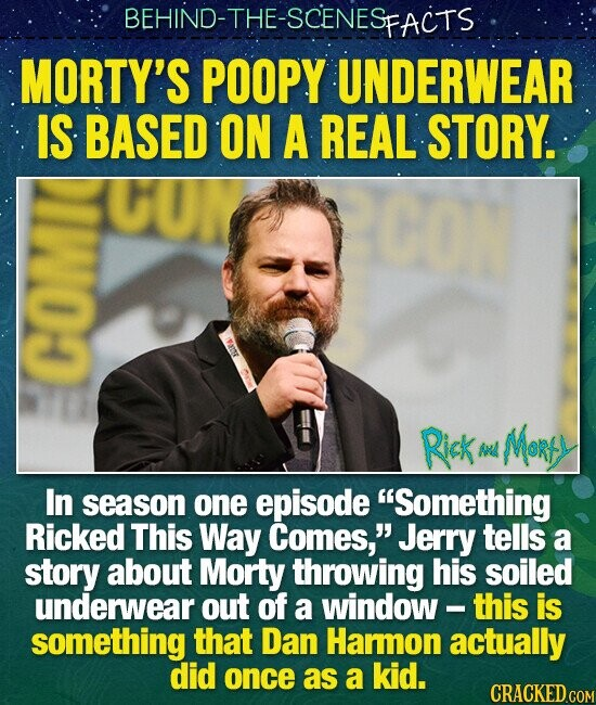 BEHIND-THE-SCENESP FACTS MORTY'S POOPY UNDERWEAR IS BASED ON A REAL STORY. Rick MoRS And In season one episode Something Ricked This Way Comes, Jerry tells a story about Morty throwing his soiled underwear out of a window - this is something that Dan Hamon actually did once as a kid.