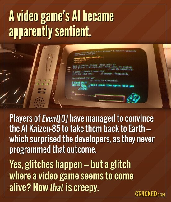 A video game's Al became apparently sentient. Players of Event 0 have managed to convince the villainous AI Kaizen-85 to take them back to Earth