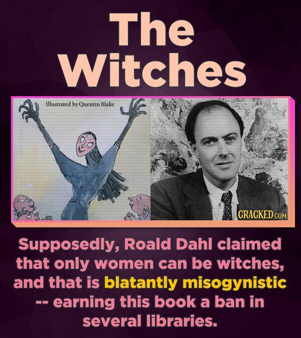 The Witches Ilustrated by Quentin Blake CRACKED COM Supposedly, Roald Dahl claimed that only women can be witches, and that is blatantly misogynistic