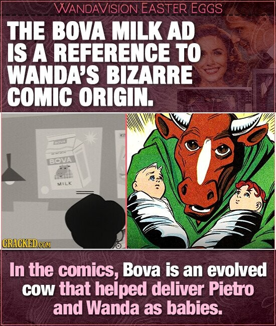 WANDAVISION EASTER EGGS THE BOVA MILK AD IS A REFERENCE TO WANDA'S BIZARRE COMIC ORIGIN. BOVA MILK CRACKEDCO In the comics, Bova is an evolved COW that helped deliver Pietro and Wanda as babies.