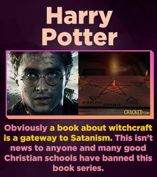 Harry Potter EARTH FIRE SPIRIT CRACKED Obviously a book about witchcraft is a gateway to Satanism. This isn't news to anyone and many good Christian s