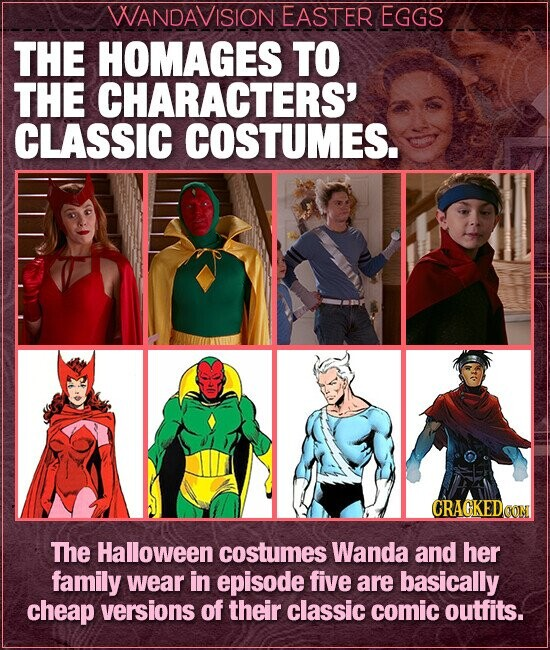 WANDAVISION EASTER EGGS THE HOMAGES TO THE CHARACTERS' CLASSIC COSTUMES. The Halloween costumes Wanda and her family wear in episode five are basically cheap versions of their classic comic outfits.