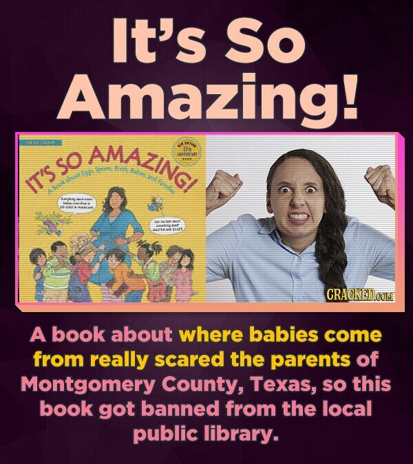 It's So Amazing! AMAZING! I SO oin IT'S CRACKED.OON A book about where babies come from really scared the parents of Montgomery County, Texas, sO this