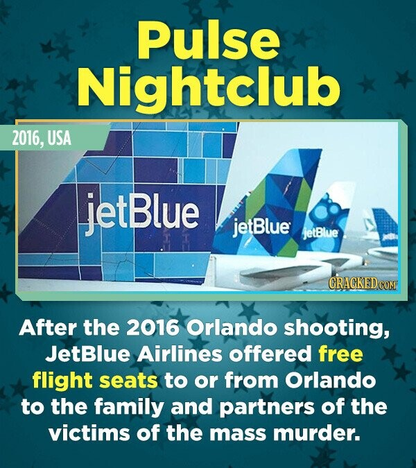 Pulse Nightclub 2016, USA jet Blue jetBlue jetBlue After the 2016 Orlando shooting, JetBlue Airlines offered free flight seats to or from Orlando to t
