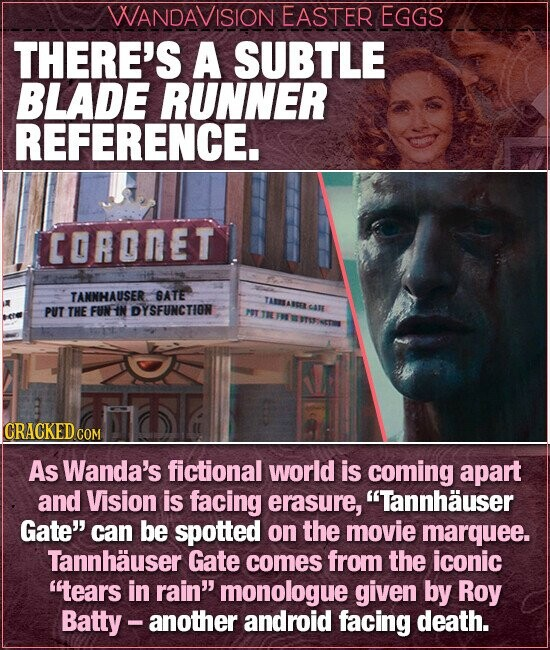 WANDAVISION EASTER EGGS THERE'S A SUBTLE BLADE RUNNER REFERENCE. CORONET TANNHAUSER BATE TATARDES PUT THE FUNFIN DYSFUNCTION PT T CATE FH I CRACKED co As Wanda's fictional world is coming apart and Vision is facing erasure, Tannhauser Gate' can be spotted on the movie marquee. Tannhauser Gate comes from the iconic tears
