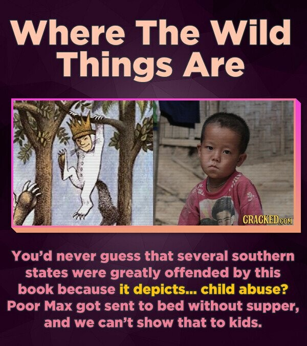 Where The Wild Things Are CRACKED COM You'd never guess that several southern states were greatly offended by this book because it depicts... child ab