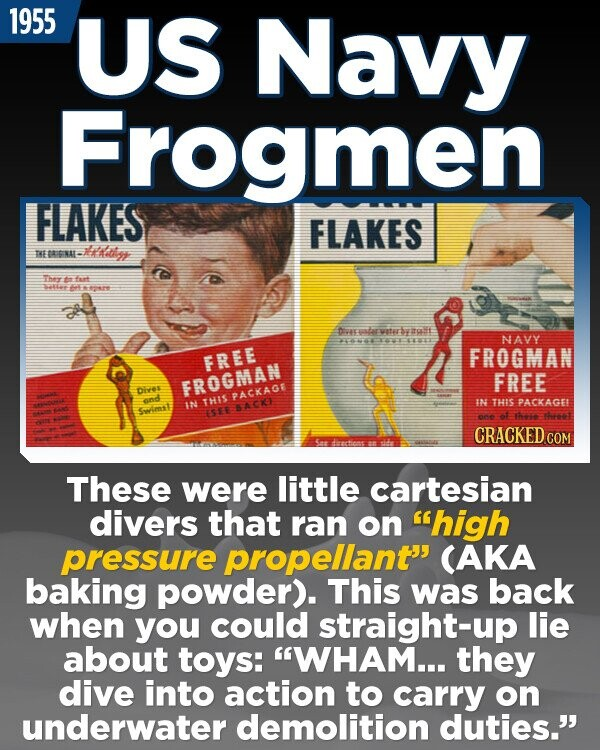 1955 US Navy Frogmen FLAKES FLAKES -itin THE IRIFA- Thet t fa SLL wre Deeuaterwaturyullt 4E NAVY FREE FROGMAI FREE FROGMAN Des PACKAGE and THIS #N THIS PACKAGE IN wimaE SACRO LSE t here fresst CRACKEDcO These were little cartesian divers that ran on high pressure propellant CAKA baking powder). This