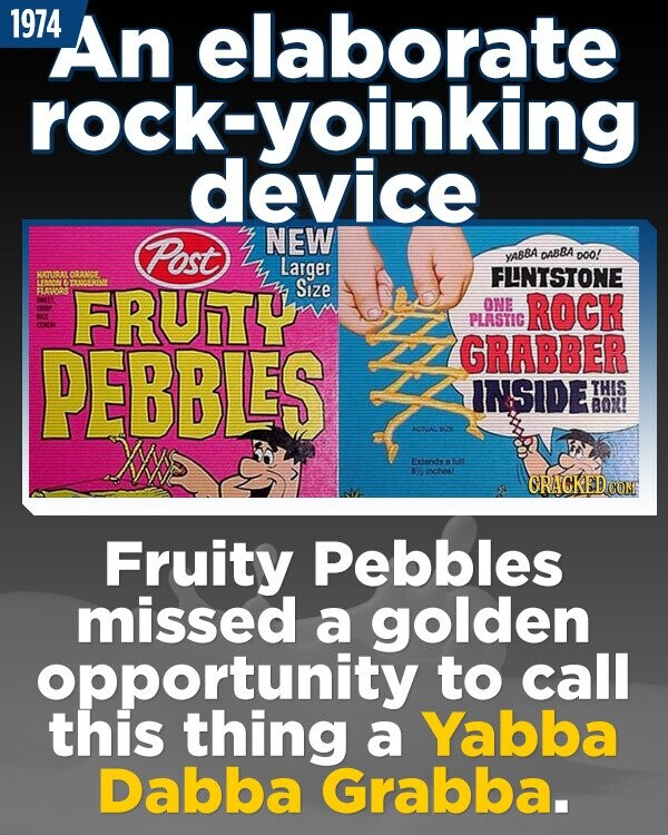1974 An elaborate rock:yoinking device Post NEW YABBA DABBA DOO! Larger FLNTSTONE 501 ORLINE FRUITY Size FLAORS OME ROCK PLASTIC PEBBLES GRABBER INSIDE THIS BO! u CU O Extondsa 102 ORACKEDC Fruity Pebbles missed a golden opportunity to call this thing a Yabba Dabba Grabba.