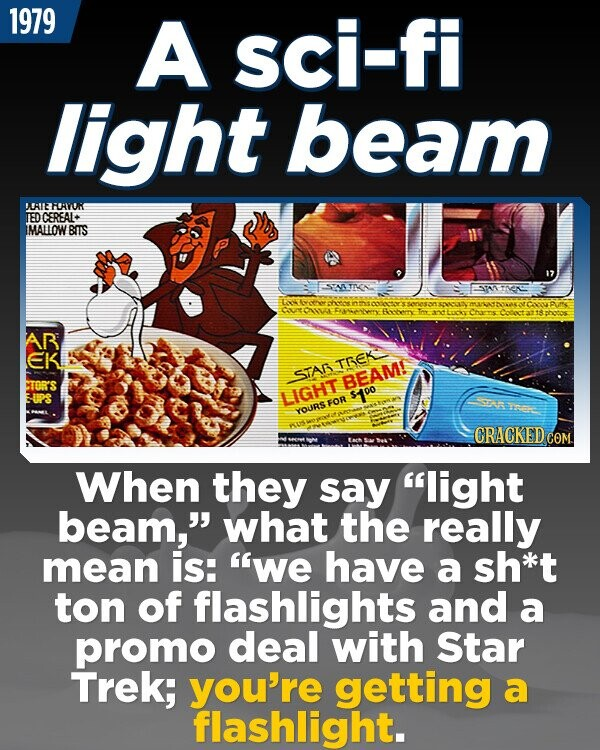 1979 A sci-fi light beam CALEFEAOR TED CEREAL+ IMALLOW BITS ESNATINN ST ntotvek WANV bern Iny sphotos AB EK TGEK STA MTOR'S BEAM! LIGHT S100 ORR FOR YOURS CRACKED When they say light beam, what the really mean is: we have a sh*t ton of flashlights and a promo deal with
