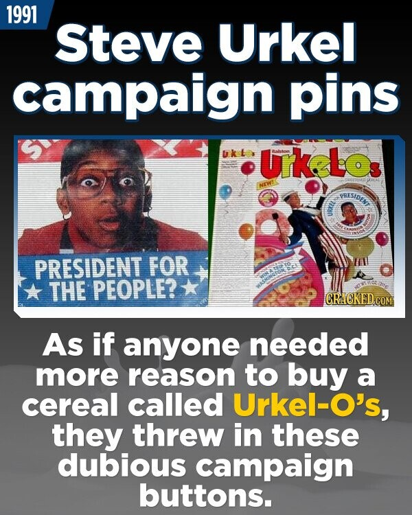 1991 Steve Urkel campaign pins bkla urke LOs INEWT PRESIDE PRESIDENT FOR THE PEOPLE? CRACKED COM As if anyone needed more reason to buy a cereal called Urkel-O's, they threw in these dubious campaign buttons.