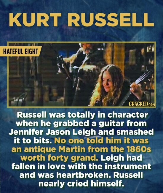 KURT RUSSELL HATEFUL EIGHT CRACKEDc Russell was totally in character when he grabbed a guitar from Jennifer Jason Leigh and smashed it to bits. No one