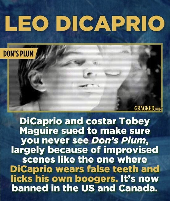 LEO DICAPRIO DON'S PLUM CRACKED.COM DiCaprio and costar Tobey Maguire sued to make sure you never see Don's Plum, largely because of improvised scenes