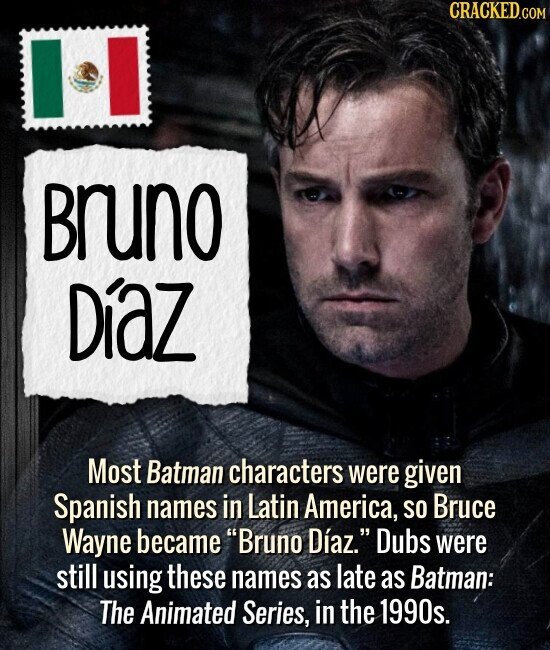 Bruno Diaz Most Batman characters were given Spanish names in Latin America, SO Bruce Wayne became Bruno Diaz. Dubs were still using these names as late as Batman: The Animated Series, in the 1990s.