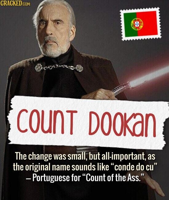 COUNT DOOKAN The change was small, but all-important, as the original name sounds like conde do cu -Portuguese for Count of the Ass.