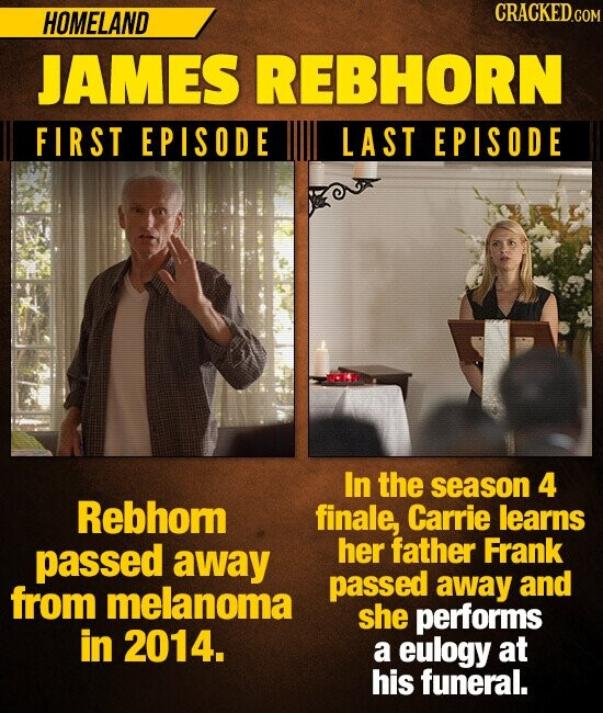 HOMELAND CRACKEDGO JAMES REBHORN FIRST EPISODE LAST EPISODE In the season 4 Rebhom finale, Carrie learns passed away her father Frank passed away and from melanoma she performs in 2014. a eulogy at his funeral.