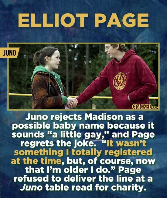 ELLIOT PAGE JUNO Juno rejects Madison as a possible baby name because it sounds a little gay, and Page regrets the joke. It wasn't something I tota